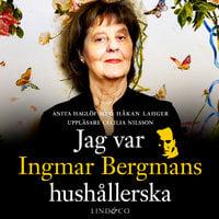 Jag var Ingmar Bergmans hushållerska - Håkan Lahger, Anita Haglöf