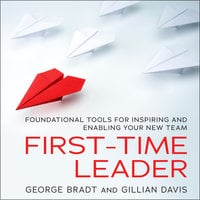 First-Time Leader: Foundational Tools for Inspiring and Enabling Your New Team - George B. Bradt,Gillian Davis