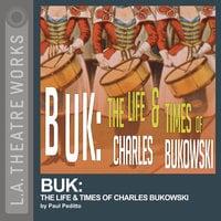 Buk: The Life & Times of Charles Bukowski - Paul Peditto