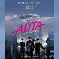 Alita: Battle Angel – Iron City: The Official Movie Prequel - Pat Cadigan