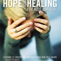 Hope and Healing for Kids Who Cut - Marv Penner