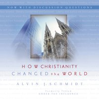 How Christianity Changed the World - Alvin J. Schmidt