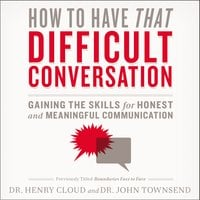 How to Have That Difficult Conversation - John Townsend,Henry Cloud