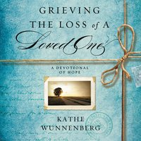 Grieving the Loss of a Loved One - Kathe Wunnenberg