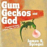 Gum, Geckos, and God - James S. Spiegel