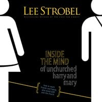 Inside the Mind of Unchurched Harry and Mary - Lee Strobel