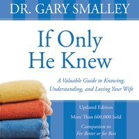 If Only He Knew - Gary Smalley