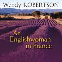 An Englishwoman in France - Wendy Robertson