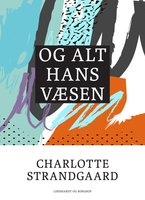 Og alt hans væsen - Charlotte Strandgaard