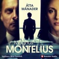Åtta månader - Magnus Montelius
