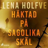 Häktad på sagolika skäl - Lena Holfve