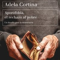 Aporofobia, el rechazo al pobre - Adela Cortina Orts