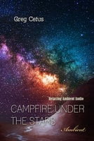 Campfire Under The Stars: Relaxing Ambient Audio - Greg Cetus