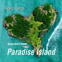 Paradise Island: Ocean Waves Sounds - Greg Cetus
