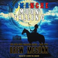 Comanche Moon Falling - Drew McGunn