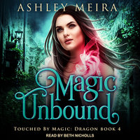 Magic Unbound - Ashley Meira