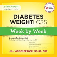 Diabetes Weight Loss: Week by Week - Jill Weisenberger