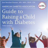 American Diabetes Association Guide to Raising a Child with Diabetes, Third Edition - Jean Betschart Roemer