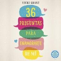 36 preguntas para enamorarte de mí - Vicky Grant