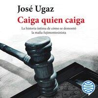 Caiga quien caiga - José Ugaz
