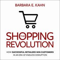 The Shopping Revolution - Barbara E. Kahn