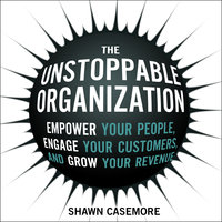 The Unstoppable Organization - Shawn Casemore