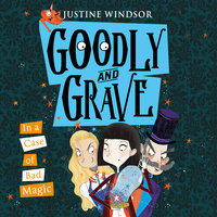 Goodly and Grave in a Case of Bad Magic - Justine Windsor