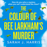The Colour of Bee Larkham's Murder - Sarah J. Harris