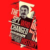 The Spy Who Changed History - Svetlana Lokhova