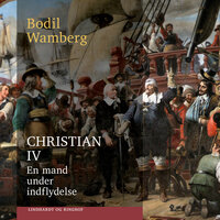 Christian IV: En mand under indflydelse - Bodil Wamberg