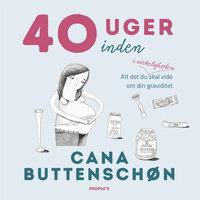 40 uger inden - Cana Buttenschøn
