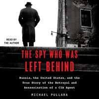 The Spy Who Was Left Behind - Michael Pullara