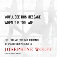 You'll See This Message When It Is Too Late - Josephine Wolff