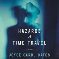 Hazards of Time Travel - Joyce Carol Oates