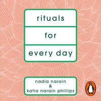 Rituals for Every Day - Katia Narain Phillips,Nadia Narain