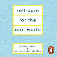 Self-Care for the Real World - Katia Narain Phillips,Nadia Narain