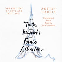 The Truths and Triumphs of Grace Atherton - Anstey Harris