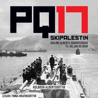 PQ-17 skipalestin – Sigling Alberts Sigurðssonar til heljar og heim - Kolbrún Albertsdóttir