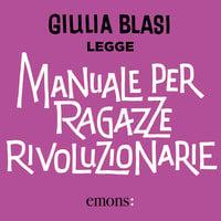 Manuale per ragazze rivoluzionarie - Giulia Blasi