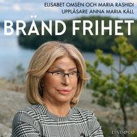 Bränd frihet: En sann historia - Elisabet Omsén,Maria Rashidi