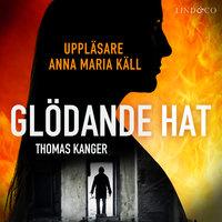 Glödande hat - Thomas Kanger