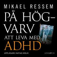 På högvarv: Att leva med ADHD - Mikael Ressem