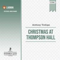 Christmas at Thompson Hall - Anthony Trollope