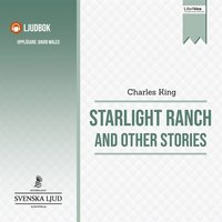 Starlight Ranch And Other Stories - Charles King