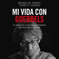 Mi vida con Goebbels - Thore D. Hansen, Brunhilde Pomsen, Brunhilde Pomsel