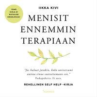 Menisit ennemmin terapiaan – Rehellinen self help -kirja - Iikka Kivi