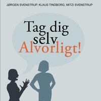 Tag dig selv alvorligt - Jørgen Svenstrup, Mitzi Svenstrup, Klaus Tindborg