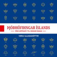Þjóðhöfðingjar Íslands – frá upphafi til okkar tíma - Vera Illugadóttir