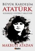 Büyük Kardeşim Atatürk - Makbule Atadan