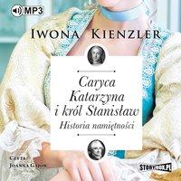 Caryca Katarzyna i król Stanisław. Historia namiętności - Iwona Kienzler